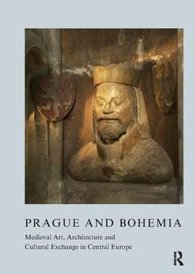 Prague and Bohemia: Medieval Art, Architecture and Cultural Exchange in Central Europe