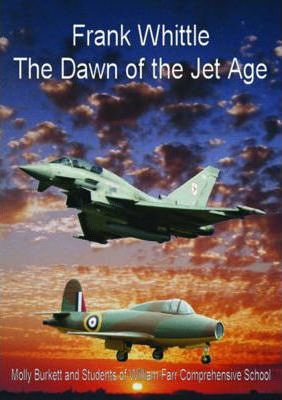 Frank Whittle The Dawn of the Jet Age