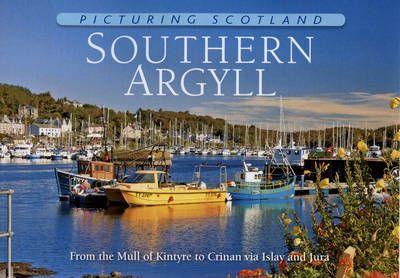 Southern Argyll: Picturing Scotland : From the Mull of Kintyre to Crinan via Islay and Jura