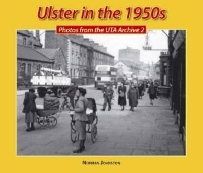 Ulster in the 1950s v. 2  Photos from the Uta Archive