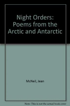 Night Orders: Poems from the Arctic and Antarctic