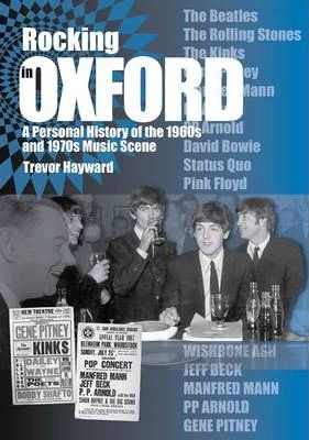 Rocking in Oxford  A Personal History of the 1960s and 1970 Music Scene