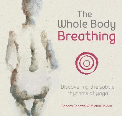 The Whole Body Breathing : Discovering the subtle rhythms of yoga