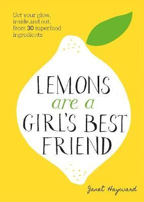 Lemons are a Girl's Best Friend  Super Fruity Beauty Food for Glowing Health Inside and Out