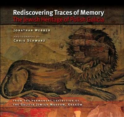 Rediscovering Traces of Memory: The Jewish Heritage of Polish Galicia Cover Image