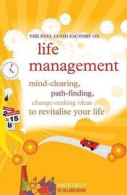 "The ""Feel Good Factory"" on Life Management"