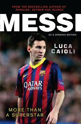 Messi - 2015 Updated Edition : More Than a Superstar