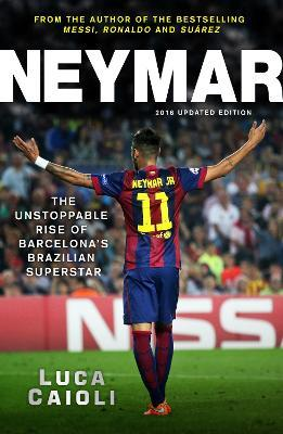 Neymar - 2016 Updated Edition : The Unstoppable Rise of Barcelona's Brazilian Superstar