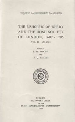 The Bishopric of Derry and the Irish Society of London: 1670-1705 Vol. 2