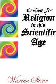 The Case for Religion in This Scientific Age
