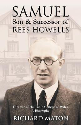 Samuel, Son and Successor of Rees Howells: Director of the Bible College of Wales