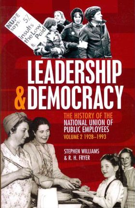 Leadership and Democracy: 1928-1993 v. 2: History of The National Union of Public Employees