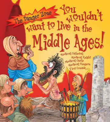 You Wouldn't Want To Live In The Middle Ages!