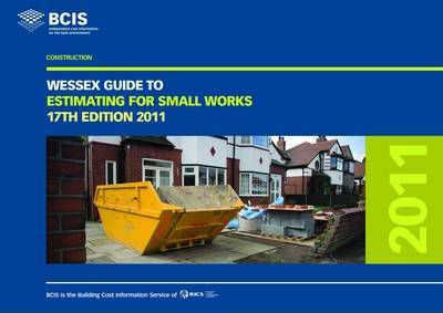 BCIS Wessex Guide to Estimating for Small Works 2011
