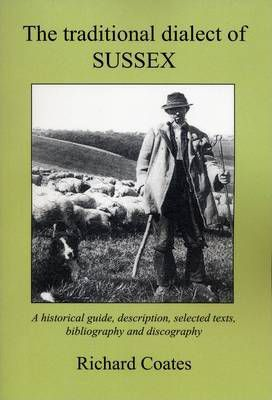 The Traditional Dialect of Sussex  A Historical Guide, Description, Selected Texts, Bibliography and Discography