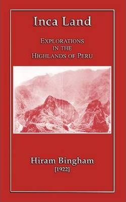 Inca Land - Explorations in the Highlands of Peru