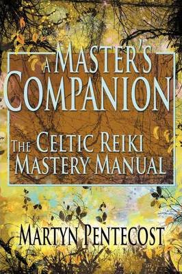 A Master's Companion: The Celtic Reiki Mastery Manual