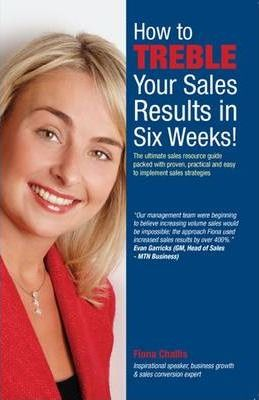 How to Treble Your Sales Results in Six Weeks