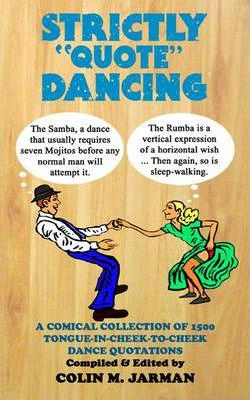 Strictly Quote Dancing  A Comical Collection of 1500 Tongue-in-cheek-to-cheek Dance Quotations