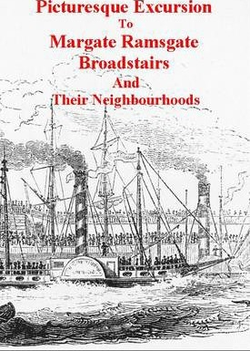 Picturesque Excursion to Margate Ramsgate Broadstairs and Their Neighbourhoods