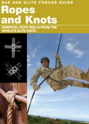 Ropes and Knots : Survival Skills from the World's Elite Military Units