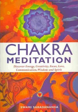 Chakra Meditation: Discover Energy, Creativity, Focus, Love, Communication, Wisdom and Spirit