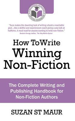 How To Write Winning Non Fiction: The Complete Writing and Publishing Handbook for Non-Fiction Authors