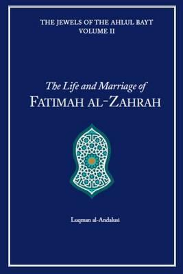 The Life and Marriage of Fatimah al-Zahra