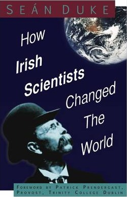 How Irish Scientists Changed the World