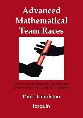 Advanced Mathematical Team Races  Seventeen Ready-to-Use Activities to Make Learning More Effective and More Engaging