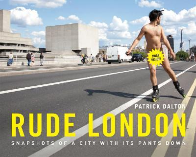 Rude London : Snapshots of a city with its pants down