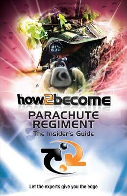 How 2 Join the Parachute Regiment: The Insiders Guide