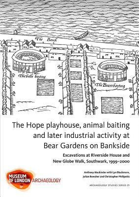 The Hope Playhouse, Animal Baiting and Later Industrial Activity at Bear Gardens on Bankside