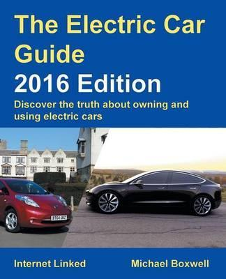 The Electric Car Guide - Discover the Truth About Owning and Using Electric Cars 2016