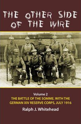 The Other Side of the Wire: Battle of the Somme with the German XIV Reserve Corps, 1 July 1916 v. 2