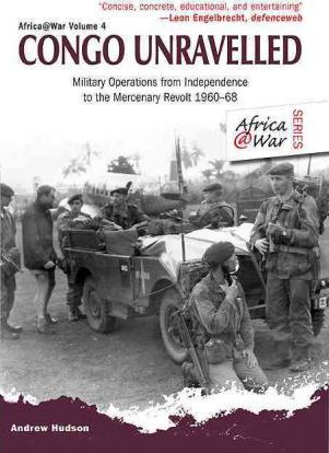 Congo Unravelled : Military Operations from Independence to the Mercenary Revolt 1960 - 68