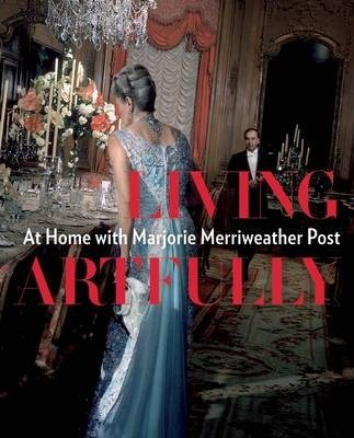 Living Artfully: At Home with Merriweather Post Cover Image