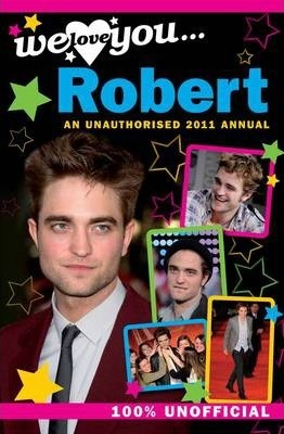 Robert Pattinson: We Love You... Robert