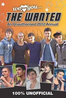 The Wanted: We Love You The Wanted: An Unauthorised 2012 Annual 2012
