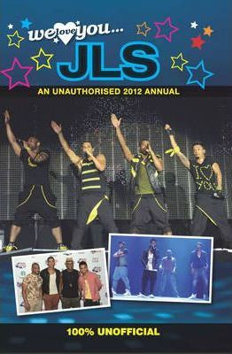 JLS: We Love You... JLS: An Unauthorised 2012 Annual 2012