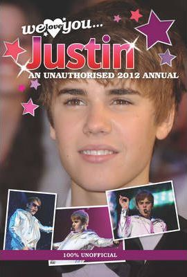 Justin Bieber: We Love You... Justin: An Unauthorised 2012 Annual 2012