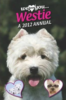 West Highland Terrier: We Love You... Westie - A 2012 Annual 2012