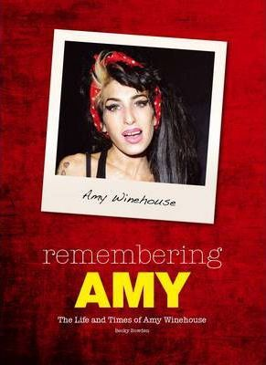 Remembering Amy: The Life and Times of Amy Winehouse