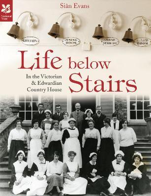 Life Below Stairs : in the Victorian and Edwardian Country House