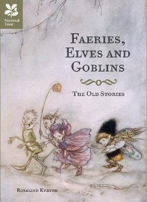 Faeries, Elves and Goblins : The Old Stories and fairy tales