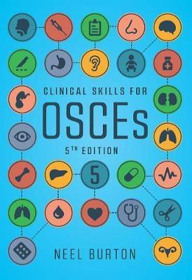 Clinical Skills for OSCEs, fifth edition - Neel Burton