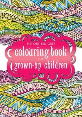 The One and Only Coloring Book for Grown Up Children : 9781907912818