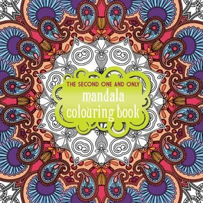 The Second One and Only Mandala Colouring Book: Second Mandala Colouring Book 2015