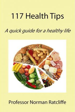117 Health Tips : A Quick Guide for a Healthy Life – Norman Ratcliffe