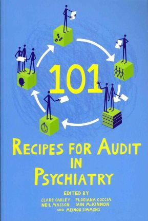101 Recipes for Audit in Psychiatry - Clare Oakley, Floriana Coccia, Neil Masson, Iain McKinnon, Meinou Simmons
